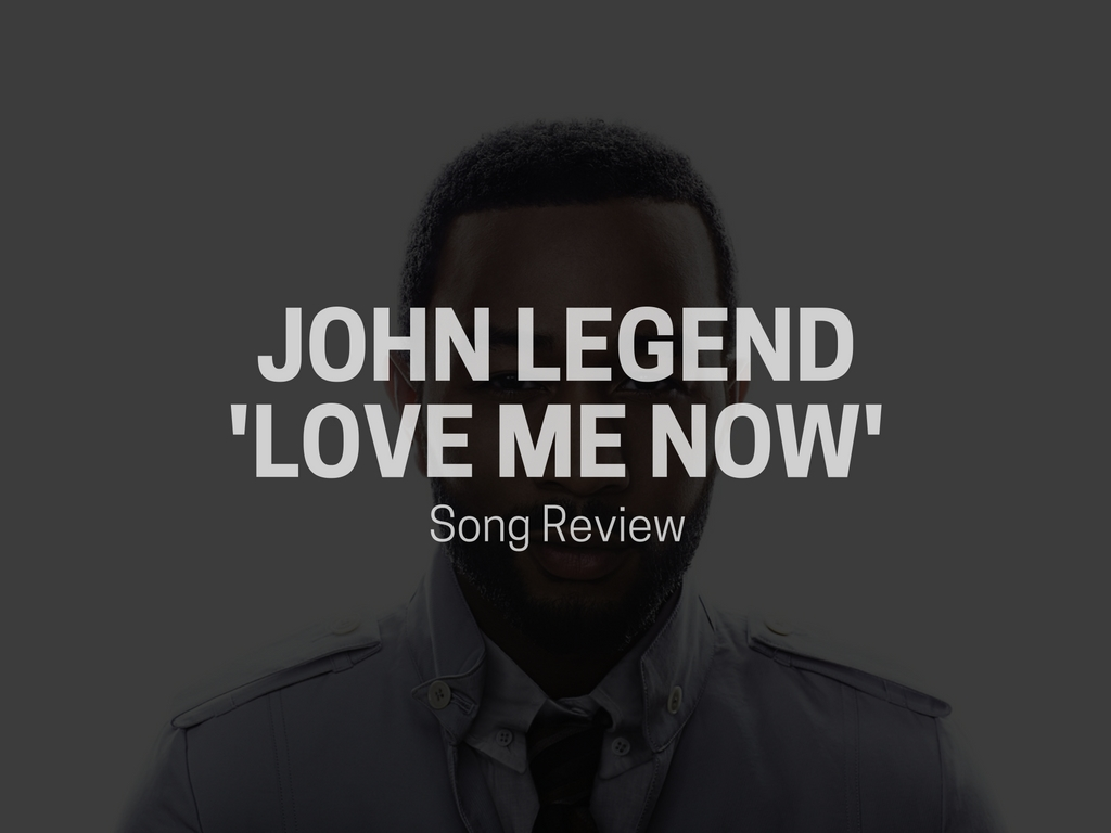 John Legend 'Love Me Now' Song Review – String Buzz