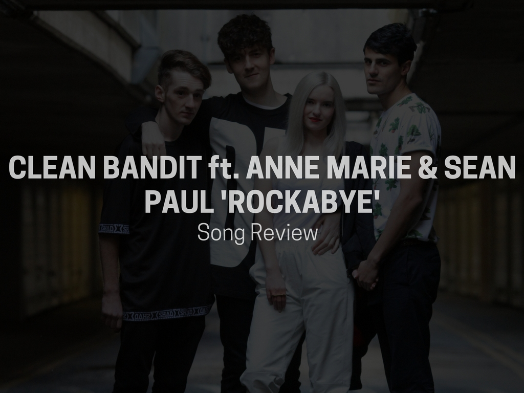 Clean Bandit Ft Sean Paul Anne Marie Rockabye Song Review String Buzz