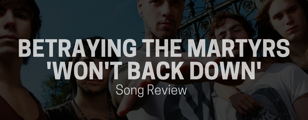 Betraying The Martyrs Wont Back Down Song Review String Buzz