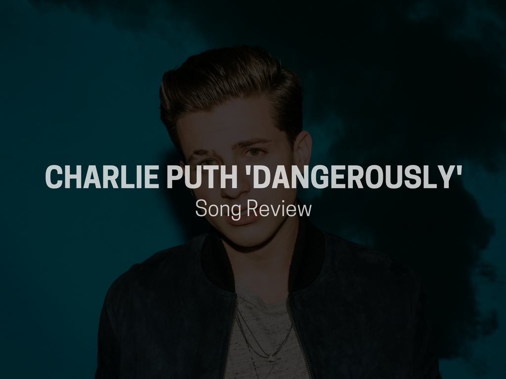 charlie puth dangerously song review string buzz. Black Bedroom Furniture Sets. Home Design Ideas